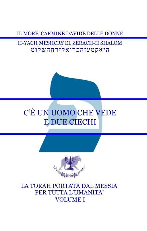 La Torah portata dal Messia per tutta l'umanità – Volume I – C'è un Uomo che vede e due ciechi