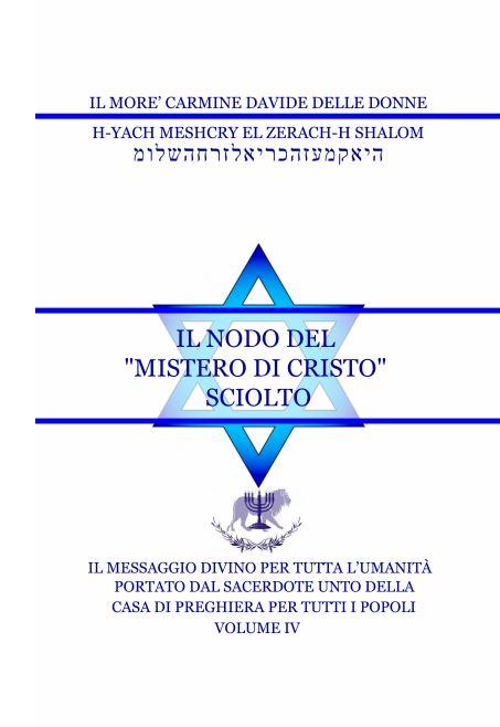 Il Messaggio Divino per tutta l'umanità – Volume IV – Il nodo del mistero di Cristo sciolto