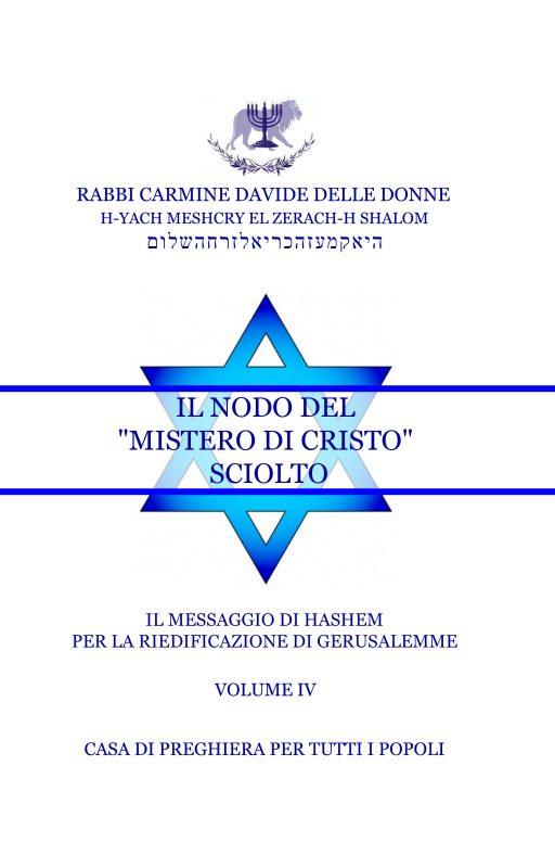 Il Messaggio di Ha-Shem per la riedificazione di Gerusalemme – Volume IV – Il nodo del mistero di Cristo sciolto
