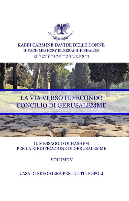 Il Messaggio di Ha-Shem per la riedificazione di Gerusalemme – Volume V – La Via verso il secondo Concilio di Gerusalemme