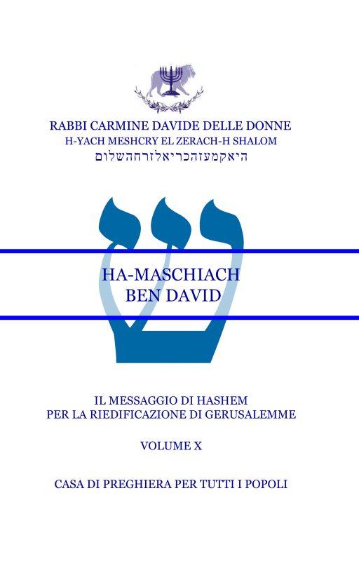 Il Messaggio di Ha-Shem per la riedificazione di Gerusalemme – Volume X – HA-MASCHIACH BEN DAVID